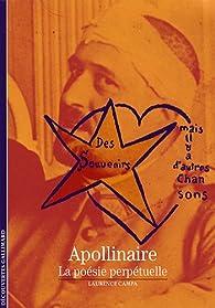 Apollinaire : La poésie perpétuelle par Laurence Campa
