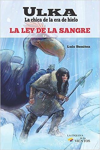 Ulka, la chica de la era de hielo: La ley de la sangre: Amazon.es: Luis Benitez, José Marcelo Caballero, Hernán Gallardo: Libros