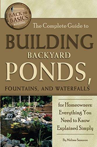 Complete Pond (The Complete Guide to Building Backyard Ponds, Fountains, and Waterfalls for Homeowners: Everything You Need to Know Explained Simply (Back to Basics))