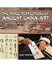 The Three Perfections of Ancient China Art: Art History Book | Children's Art Books