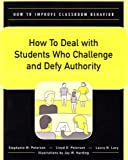 How to Deal with Students Who Challenge and Defy Authority, Peterson, Stephanie M. and Peterson, Lloyd D., 0890799180