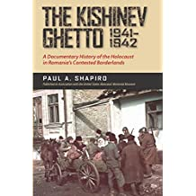 The Kishinev Ghetto, 1941–1942: A Documentary History of the Holocaust in Romania's Contested Borderlands