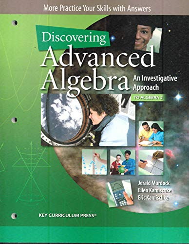More Practice Your Skills with Answers, Discovering Advanced Algebra, An Investigative Approach to Algebra 2 (Discovering Algebra An Investigative Approach Answer Key)