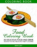 Food Coloring Book: 30 Delicious Food and Drink Designs You Will Absolutely Enjoy Coloring (coloring book, adult coloring book, food coloring book,)
