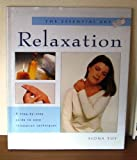 img - for The Essential Art of Relaxation: A Step-by-Step Guide to Easy Relaxation Techniques book / textbook / text book