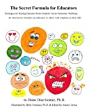 img - for The Secret Formula for Educators: Techniques for helping educators foster students' social-emotional wellbeing (The Secret Formula and Other ... Pre-Teens to Share Their Feelings & Thrive) book / textbook / text book