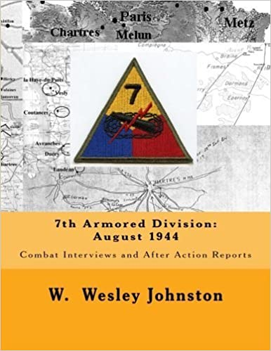 7th Armored Division: August 1944: Combat Interviews and After Action Reports by W. Wesley Johnston (2014-10-20)