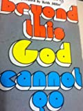 img - for Beyond This God Cannot Go With Group Study Questions book / textbook / text book