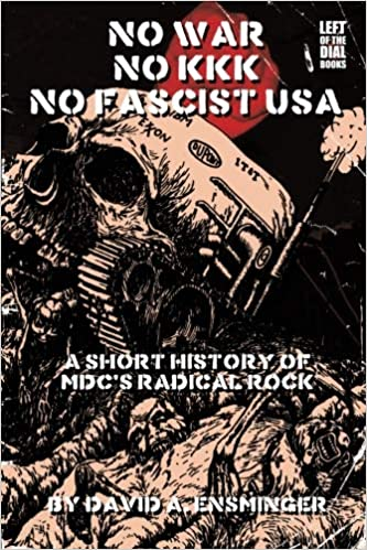A Short History Of Mdcs Radical Rock No War No Kkk No Fascist Usa