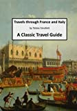 Travels through France and Italy: A Classic Travel Guide (Top 100 Travel Guides - France and Italy)