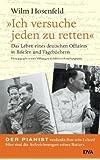 »Ich versuche jeden zu retten.« Das Leben eines deutschen Offiziers in Briefen und Tagebüchern