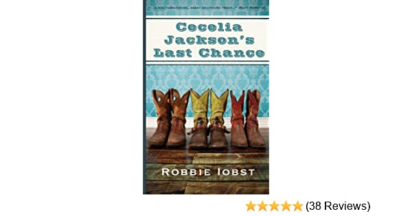 Cecelia Jacksons Last Chance Robbie Iobst 9781938679070 Amazon