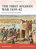 The First Afghan War 1839-42: Invasion, catastrophe and retreat (Campaign)