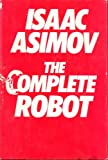 The Complete Robot, Isaac Asimov, 0385177240
