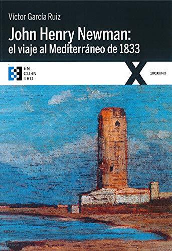 John Henry Newman: el viaje al Mediterráneo de 1833 (100XUNO) por García Ruiz, Víctor