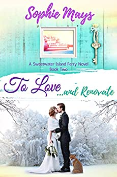 To Love...and Renovate: A Heartwarming Wedding Romance (Sweetwater Island Ferry Series Book 2) by [Mays, Sophie]