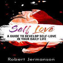 Self Love: A Guide to Develop Self Love in Your Daily Life Audiobook by Robert Jermanson Narrated by Paul Gewuerz