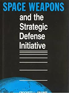 Space Weapons and the Strategic Defense Initiative by Crockett L. Grabbe (1991-09-30)