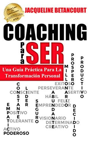 COACHING Para SER: Una Guia Practica Para La Transformacion Personal (ABC del Exito) (Spanish Edition)