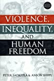 Violence, Inequality, and Human Freedom, Peter Iadicola and Anson D. Shupe, 0742519244