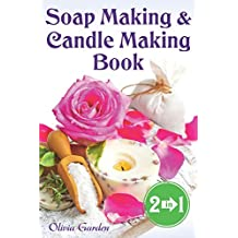 Soap Making and Candle Making Book: Step by Step Guide to Do-It-Yourself Soaps and Candles.