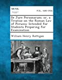 De Jure Personarum; or, a Treatise on the Roman Law of Persons, William Henry Rattigan, 1289350736