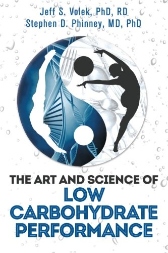 The Art and Science of Low Carbohydrate Performance by Jeff S. Volek, Stephen D. Phinney