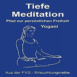 Tiefe Meditation: Pfad zur persönlichen Freiheit
