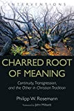 img - for Charred Root of Meaning: Continuity, Transgression, and the Other in Christian Tradition (Interventions) book / textbook / text book