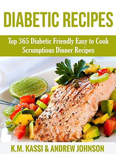 Diabetic Recipes Top 365 Diabetic Friendly Easy To Cook Scrumptious Dinner Recipes