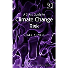 A Short Guide to Climate Change Risk (Short Guides to Business Risk)