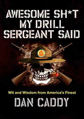 Awesome Sh*t My Drill Sergeant Said: Wit and Wisdom from America's Finest (50 Best Jokes Of All Time)