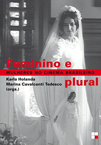 Feminino e Plural. Mulheres no Cinema Brasileiro