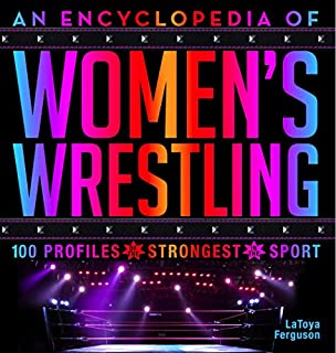 Book Cover: An Encyclopedia of Women's Wrestling: 100 Profiles of the Strongest in the Sport
