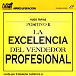 La Excelencia del Vendedor Profesional [The Excellence of the Professional Salesman] (Texto Completo) | Hugo Tapias