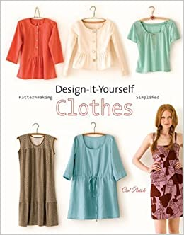 Design It Yourself Clothes Patternmaking Simplified Cal