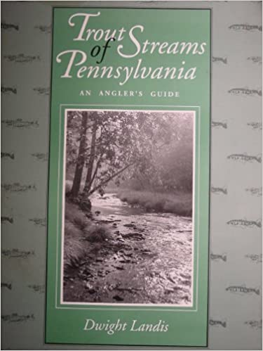 Trout streams of Pennsylvania: An angler's guide by Dwight Landis (1991-08-02)