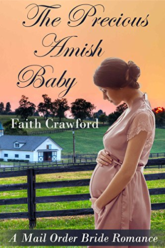 MAIL ORDER BRIDE: INSPIRATIONAL ROMANCE: The Precious Amish Baby (Clean Christian Historical Babies Romance)