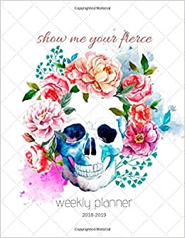 Show Me December 2019 Calendar Amazon.com: Show Me Your Fierce Weekly Planner 2018 2019: Sugar