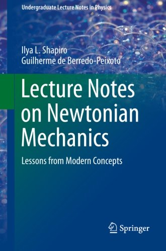 Lecture Notes on Newtonian Mechanics: Lessons from Modern Concepts (Undergraduate Lecture Notes in Physics)