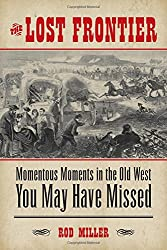 The Lost Frontier: Momentous Moments in the Old West You May Have Missed