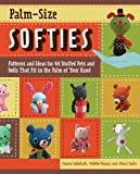 Palm-Size Softies: Patterns and Ideas for 44 Stuffed Pets and Dolls That Fit in the Palm of Your Hand