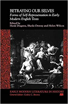 Book Betraying Our Selves: Forms of Self-Representation in Early Modern English Texts (Early Modern Literature in History)