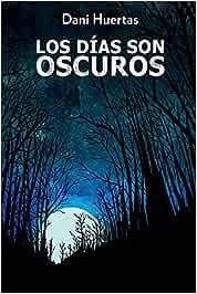 Los días son oscuros: Perder es comenzar a vivir: Amazon.es: Huertas, Dani, García, Sonia, de Velat, Asier, Frías, Victor, de Blas, Asier: Libros