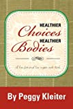Healthier Choices Healthier Bodies, Peggy Kleiter, 1479751480