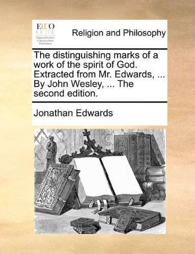 Download The distinguishing marks of a work of the spirit of God. Extracted from Mr. Edwards. By John Wesley. The second edition. pdf epub