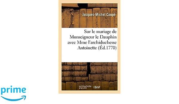 06545d006 Sur le mariage de Monseigneur le Dauphin avec Mme l archiduchesse  Antoinette (Litterature) (French Edition)  COUPE-J-M  9782013447881   Amazon.com  Books