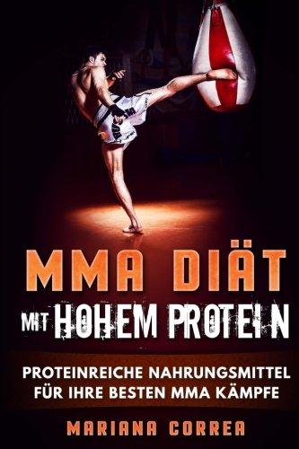 MMA Diat MIT HOHEM PROTEIN: PROTEINREICHE NAHRUNGSMITTEL FuR IHRE BESTEN MMA KAMPFE (German Edition) pdf epub