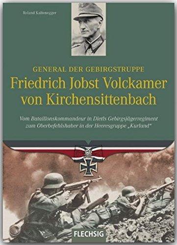 Ritterkreuzträger - General der Gebirgstruppe Friedrich Jobst Volckamer von Kirchensittenbach - Vom Bataillonskommandeur in Dietls Gebirgsjägerregiment ... der Heeresgruppe 'Kurland' - FLECHSIG Verlag