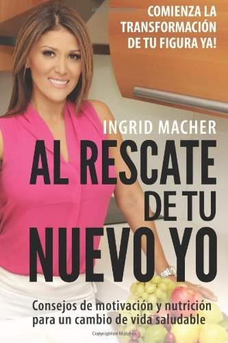 By Ingrid Macher Al Rescate de tu Nuevo Yo: ?Comienza la Transformaci??n de tu Figura Ya! (Spanish Edition) [Paperback]